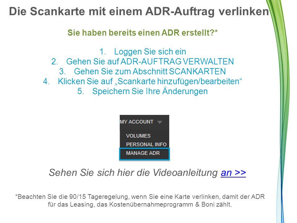 Die Scankarte mit einem ADR-Auftrag verlinken Sie haben bereits einen ADR erstellt?* 1.Loggen Sie sich ein 2.Gehen Sie auf ADR-AUFTRAG VERWALTEN 3.Geh
