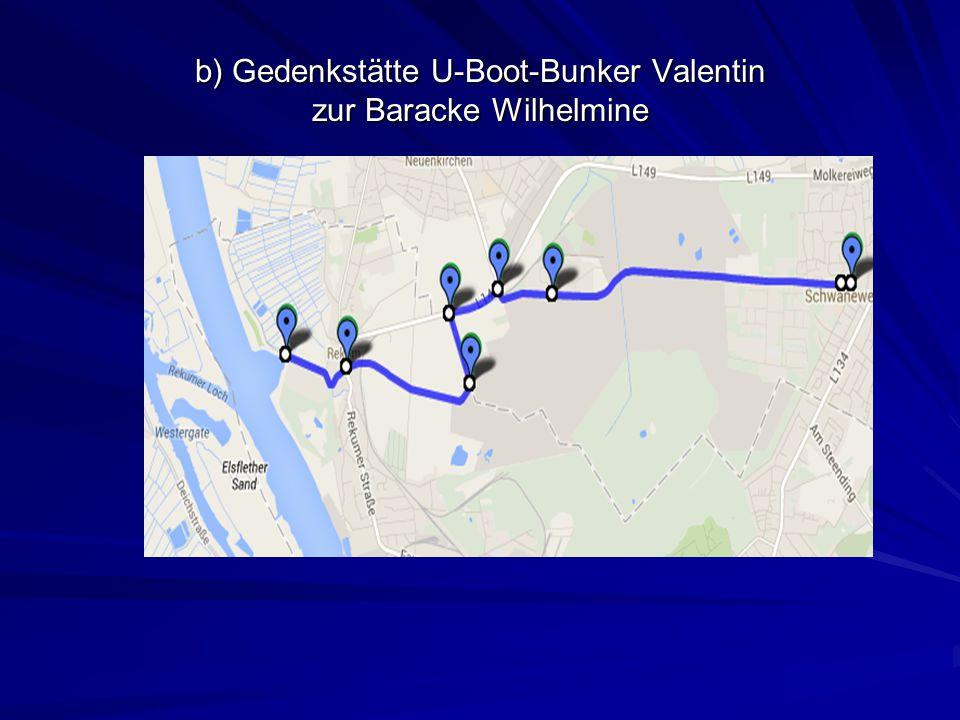 b) Gedenkstätte U-Boot-Bunker Valentin zur Baracke Wilhelmine