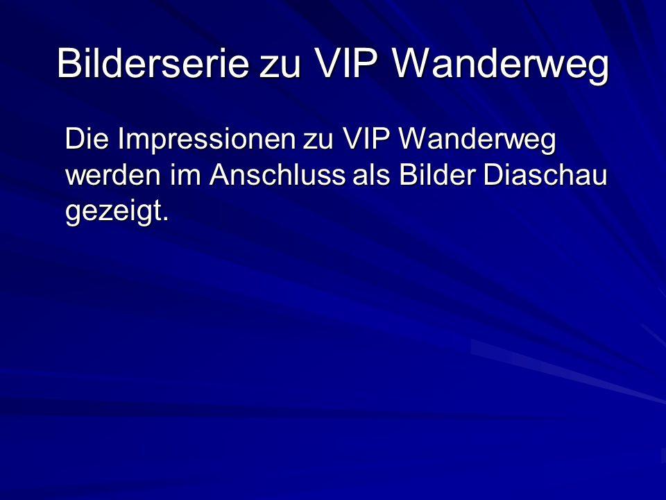 Bilderserie zu VIP Wanderweg Die Impressionen zu VIP Wanderweg werden im Anschluss als Bilder Diaschau gezeigt. Die Impressionen zu VIP Wanderweg werd