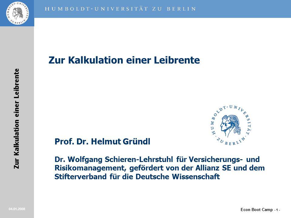 Econ Boot Camp - 1 - Zur Kalkulation einer Leibrente 04.01.2008 Zur Kalkulation einer Leibrente Prof.