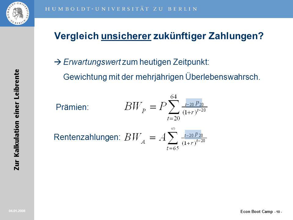 Econ Boot Camp - 10 - Zur Kalkulation einer Leibrente 04.01.2008 Vergleich unsicherer zukünftiger Zahlungen.
