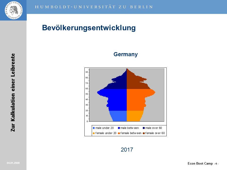 Econ Boot Camp - 4 - Zur Kalkulation einer Leibrente 04.01.2008 Bevölkerungsentwicklung Germany 2017