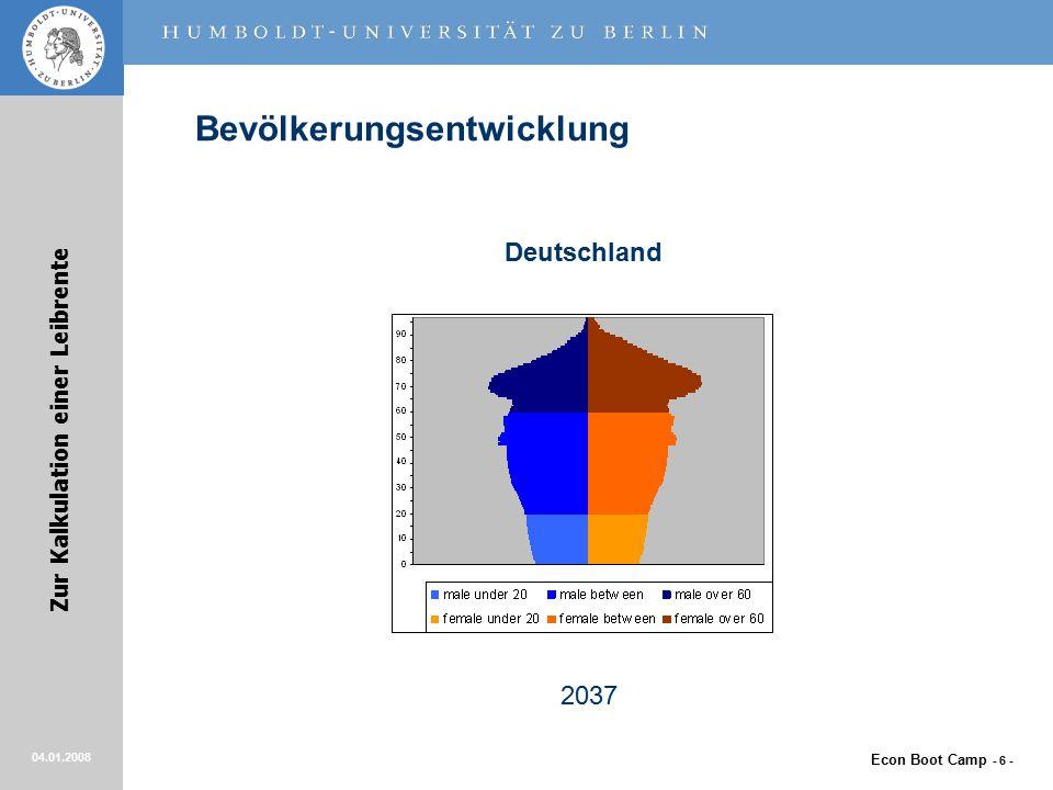 Econ Boot Camp - 6 - Zur Kalkulation einer Leibrente 04.01.2008 Bevölkerungsentwicklung Deutschland 2037