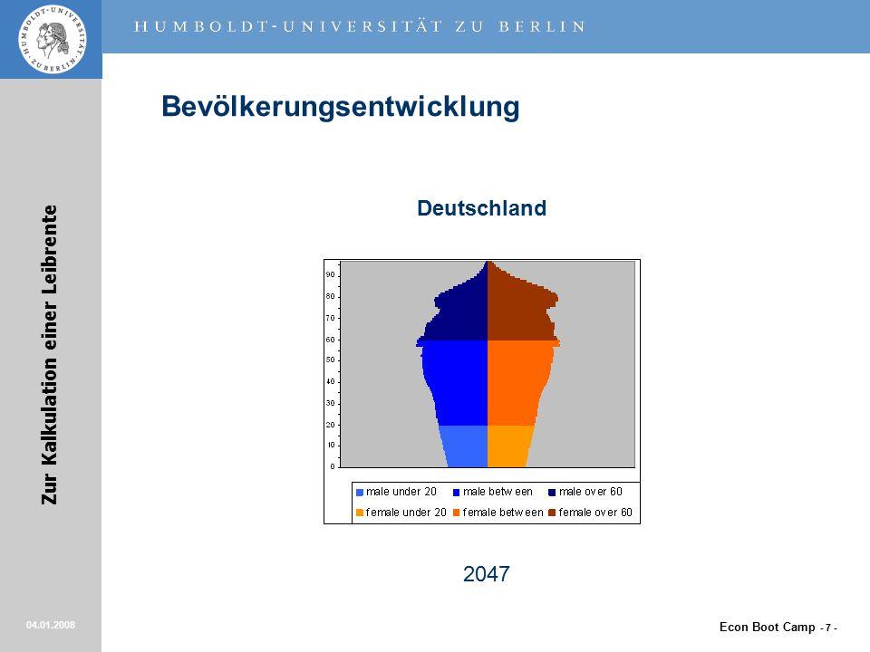 Econ Boot Camp - 7 - Zur Kalkulation einer Leibrente 04.01.2008 Bevölkerungsentwicklung Deutschland 2047