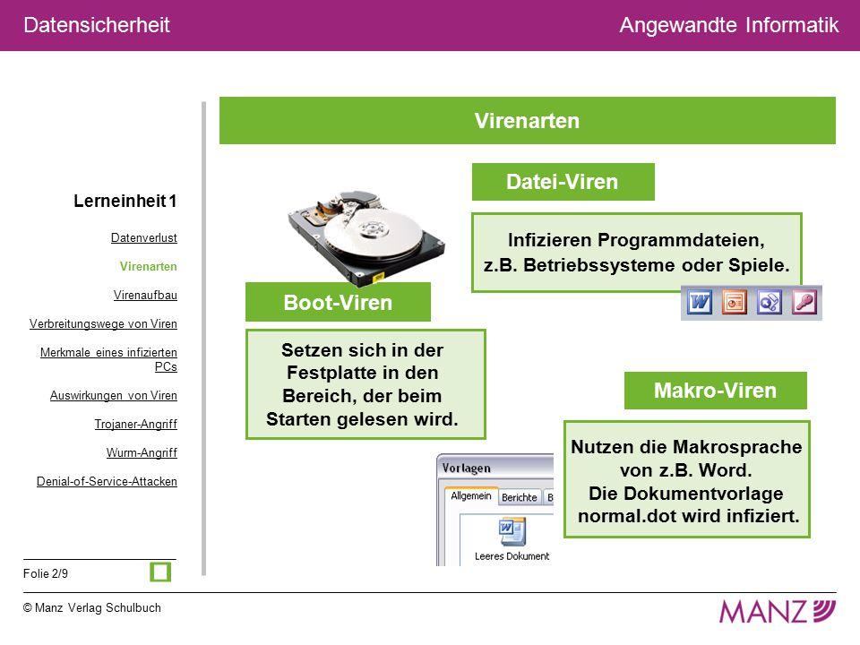 © Manz Verlag Schulbuch Angewandte Informatik Folie 2/9 Datensicherheit Virenarten Boot-Viren Datei-Viren Makro-Viren Setzen sich in der Festplatte in