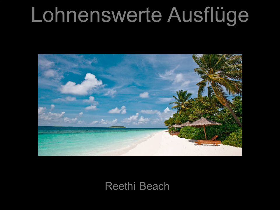 Lohnenswerte Ausflüge Reethi Beach