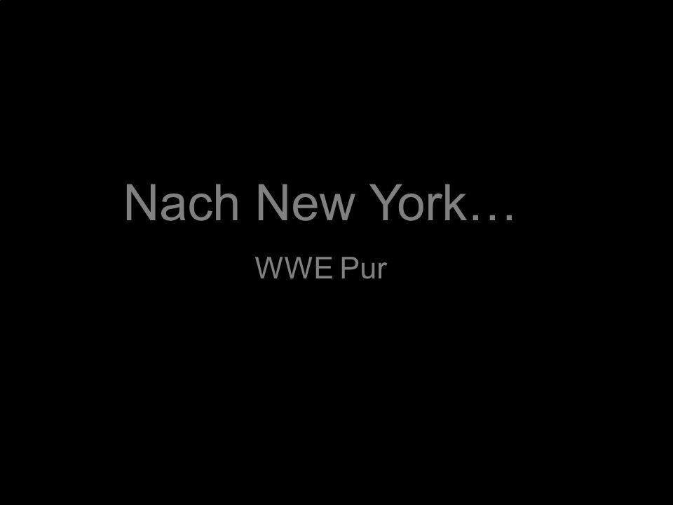 Nach New York… WWE Pur