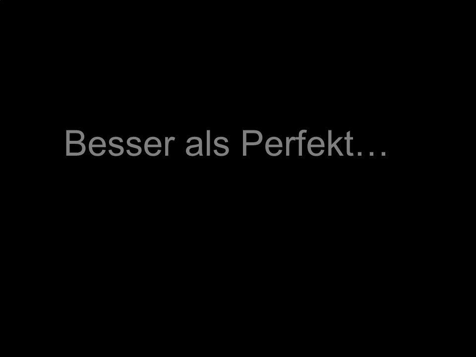 Besser als Perfekt…