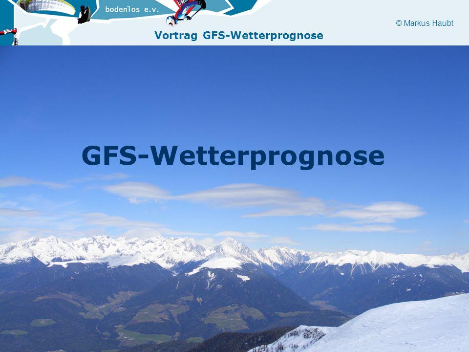 © Markus Haubt Vortrag GFS-Wetterprognose GFS-Wetterprognose