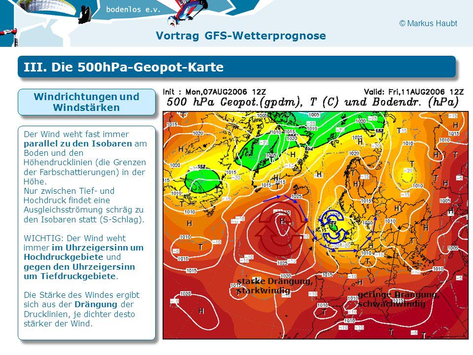 © Markus Haubt Vortrag GFS-Wetterprognose starke Drängung, starkwindig geringe Drängung, schwachwindig III. Die 500hPa-Geopot-Karte Windrichtungen und