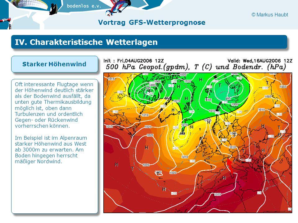 © Markus Haubt Vortrag GFS-Wetterprognose IV. Charakteristische Wetterlagen Starker Höhenwind Oft interessante Flugtage wenn der Höhenwind deutlich st