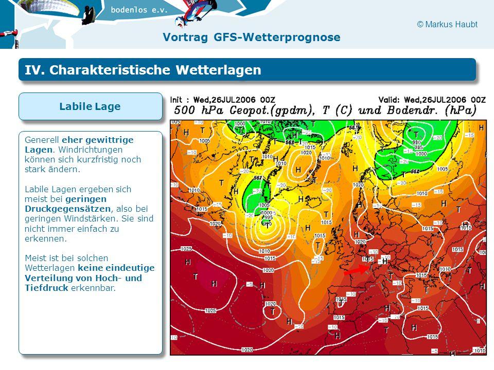 © Markus Haubt Vortrag GFS-Wetterprognose IV. Charakteristische Wetterlagen Labile Lage Generell eher gewittrige Lagen. Windrichtungen können sich kur