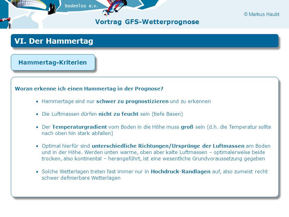 © Markus Haubt Vortrag GFS-Wetterprognose VI. Der Hammertag Hammertag-Kriterien Woran erkenne ich einen Hammertag in der Prognose? Hammertage sind nur