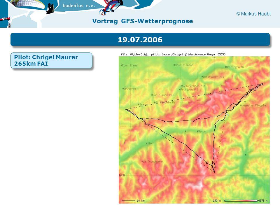 © Markus Haubt Vortrag GFS-Wetterprognose 19.07.2006 Pilot: Chrigel Maurer 265km FAI Pilot: Chrigel Maurer 265km FAI