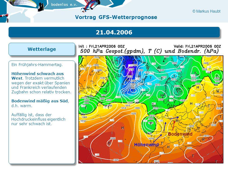 © Markus Haubt Vortrag GFS-Wetterprognose Höhenwind Bodenwind Ein Frühjahrs-Hammertag. Höhenwind schwach aus West. Trotzdem vermutlich wegen der exakt