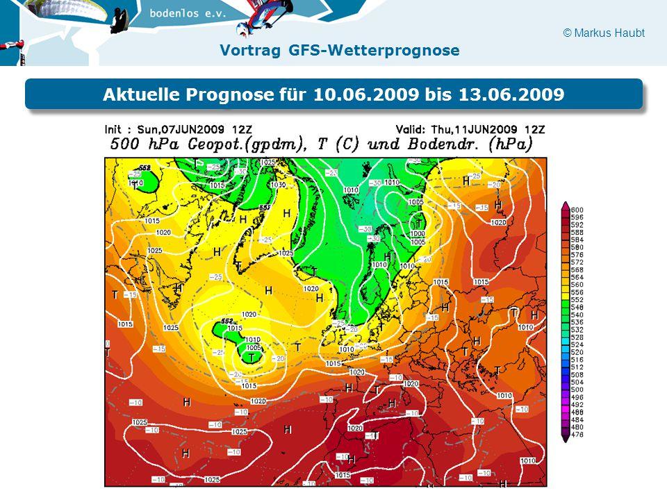 © Markus Haubt Vortrag GFS-Wetterprognose Aktuelle Prognose für 10.06.2009 bis 13.06.2009