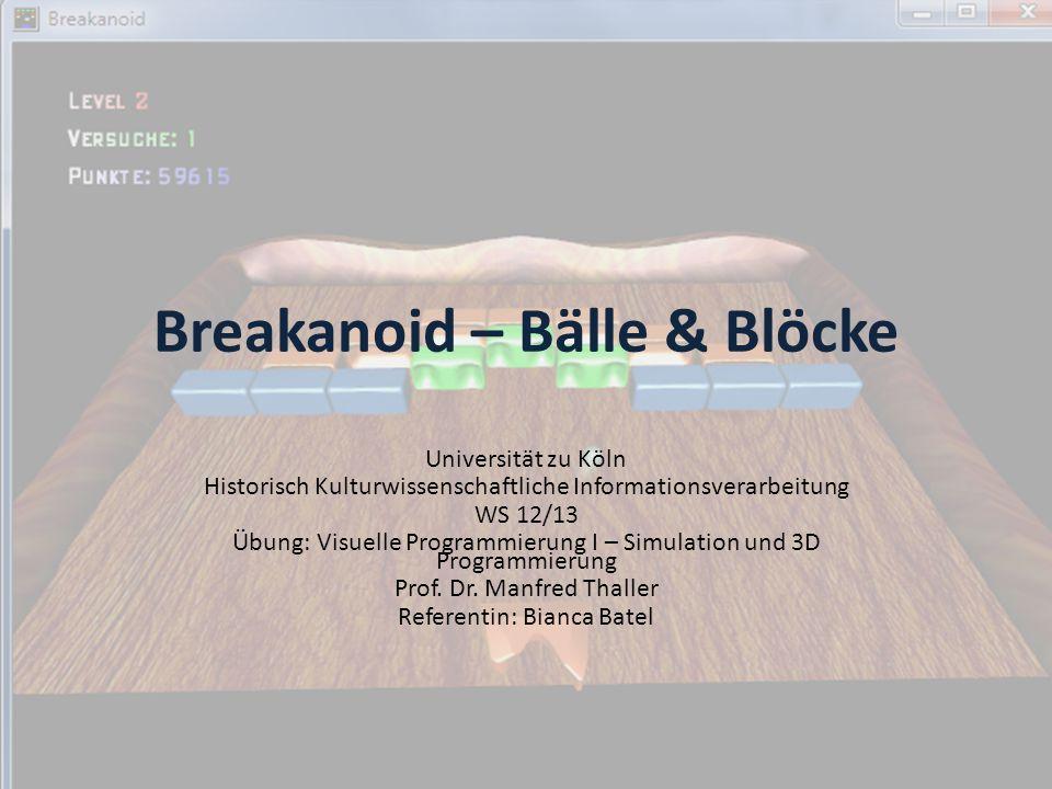 Breakanoid – Bälle & Blöcke Universität zu Köln Historisch Kulturwissenschaftliche Informationsverarbeitung WS 12/13 Übung: Visuelle Programmierung I – Simulation und 3D Programmierung Prof.