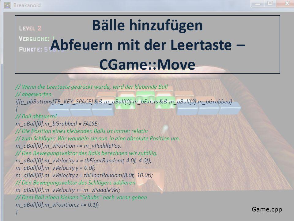 Bälle hinzufügen Abfeuern mit der Leertaste – CGame::Move // Wenn die Leertaste gedrückt wurde, wird der klebende Ball // abgeworfen.