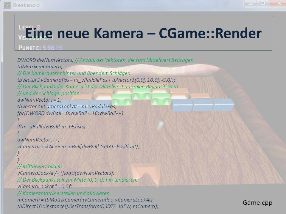 Eine neue Kamera – CGame::Render DWORD dwNumVectors; // Anzahl der Vektoren, die zum Mittelwert beitragen tbMatrix mCamera; // Die Kamera steht hinter und über dem Schläger.