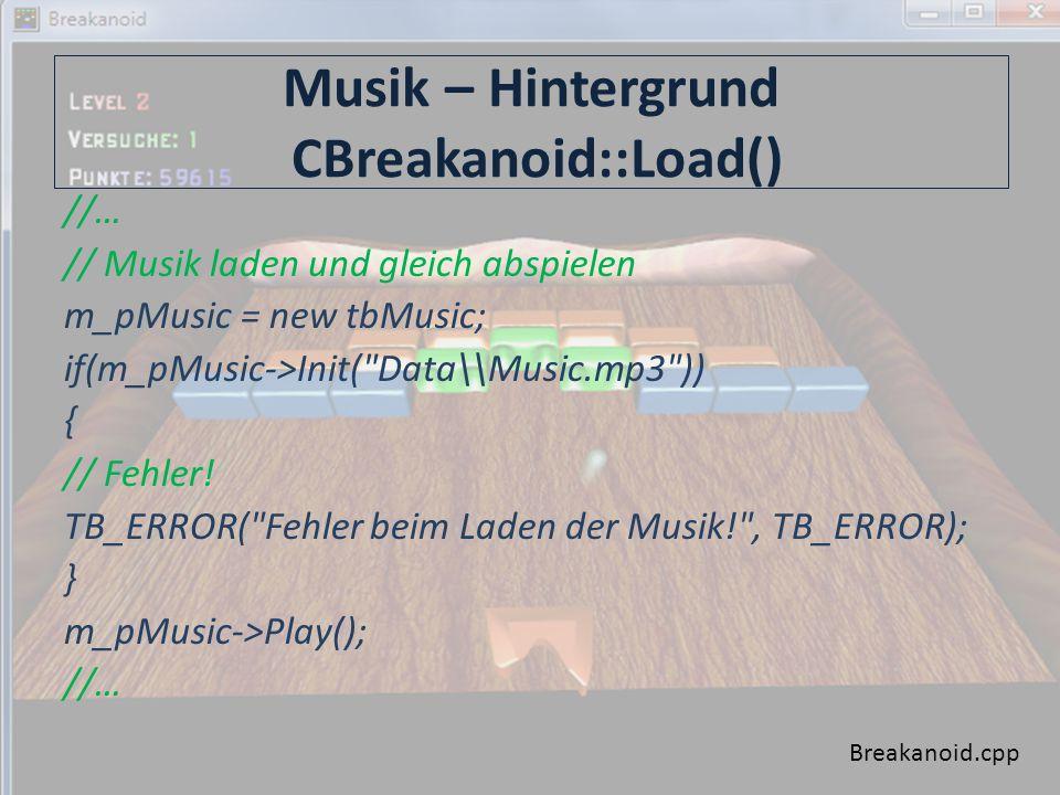 Musik – Hintergrund CBreakanoid::Load() //… // Musik laden und gleich abspielen m_pMusic = new tbMusic; if(m_pMusic->Init( Data\\Music.mp3 )) { // Fehler.