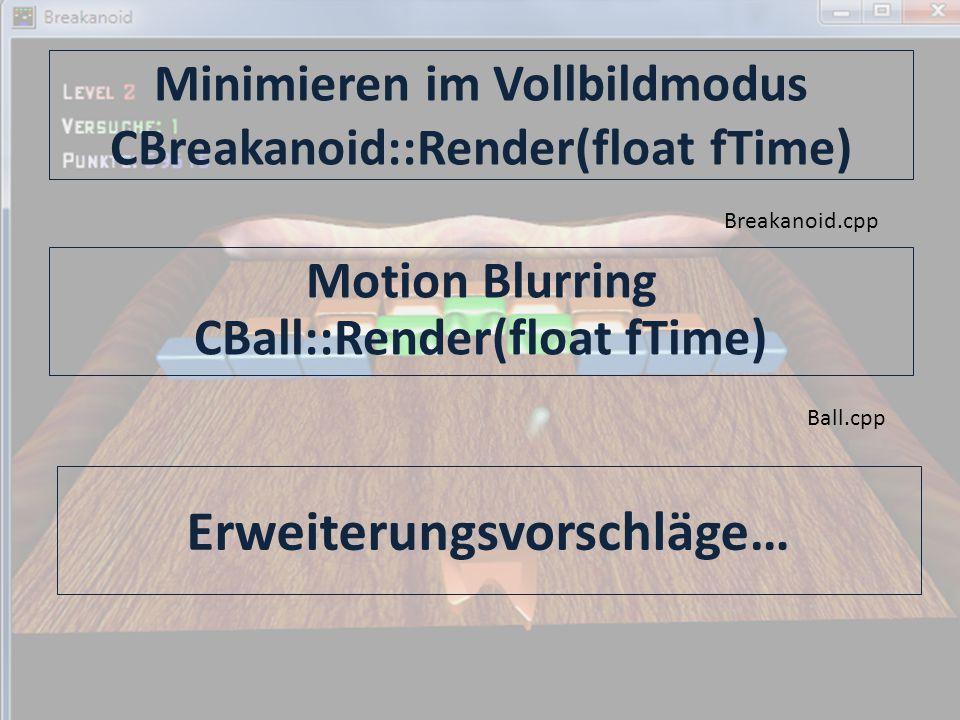 Minimieren im Vollbildmodus CBreakanoid::Render(float fTime) Ball.cpp Motion Blurring CBall::Render(float fTime) Breakanoid.cpp Erweiterungsvorschläge…