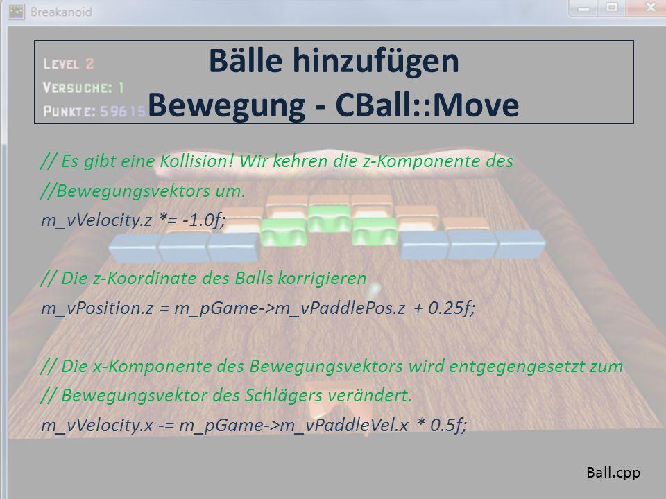 Level Up CGame::Move(float fTime) DWORD dwNumBlocks; // Verbleibende Blöcke zählen dwNumBlocks = 0; for(DWORD dwBlock = 0; dwBlock < 64; dwBlock++) { if(m_aBlock[dwBlock].m_iEnergy > 0) dwNumBlocks++; } // Keine Blöcke mehr: neuer Level.