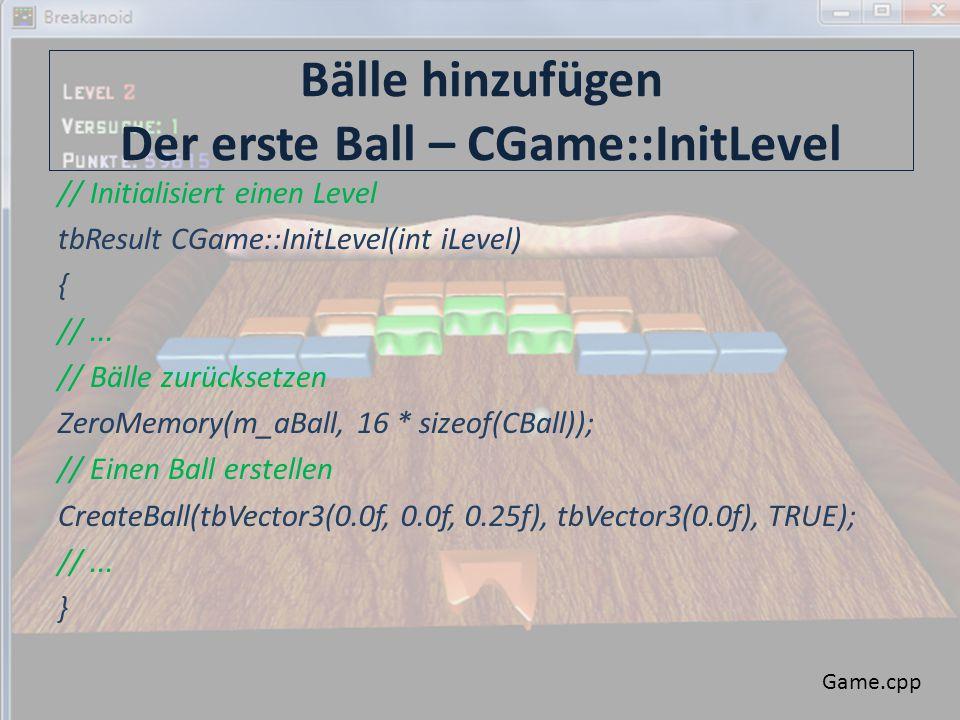 Bälle hinzufügen Der erste Ball – CGame::InitLevel // Initialisiert einen Level tbResult CGame::InitLevel(int iLevel) { //...