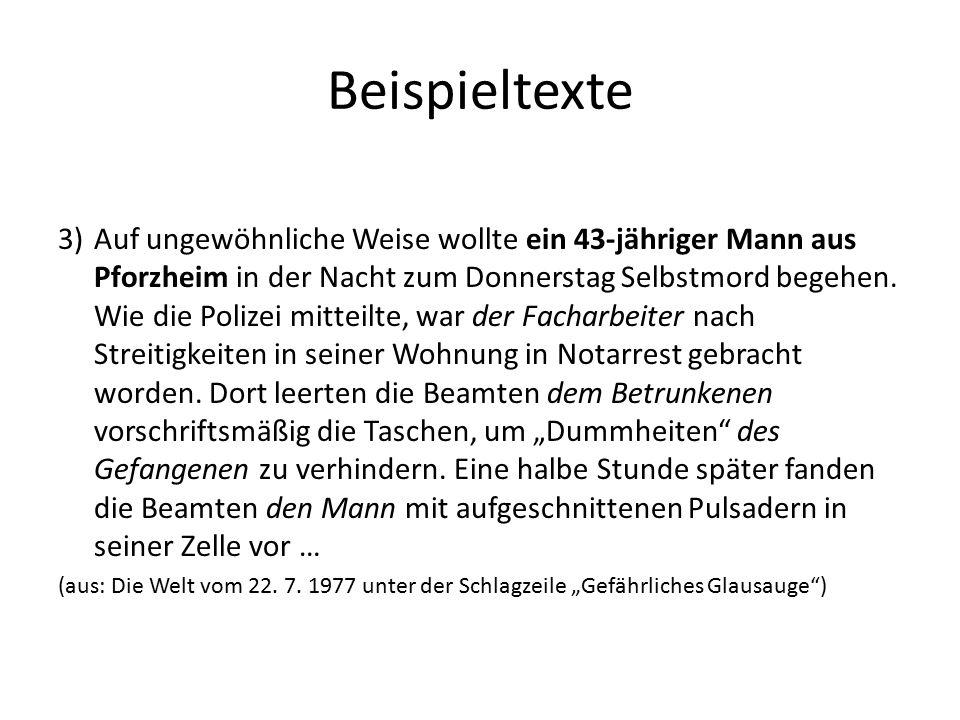 Beispieltexte 3)Auf ungewöhnliche Weise wollte ein 43-jähriger Mann aus Pforzheim in der Nacht zum Donnerstag Selbstmord begehen. Wie die Polizei mitt