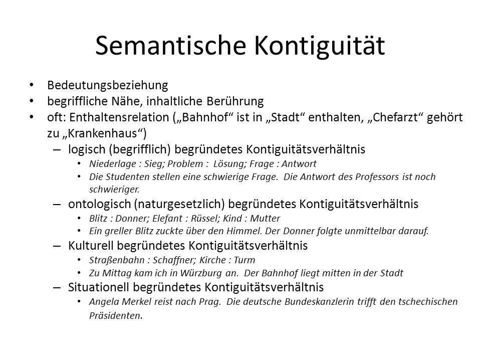 """Semantische Kontiguität Bedeutungsbeziehung begriffliche Nähe, inhaltliche Berührung oft: Enthaltensrelation (""""Bahnhof"""" ist in """"Stadt"""" enthalten, """"Che"""