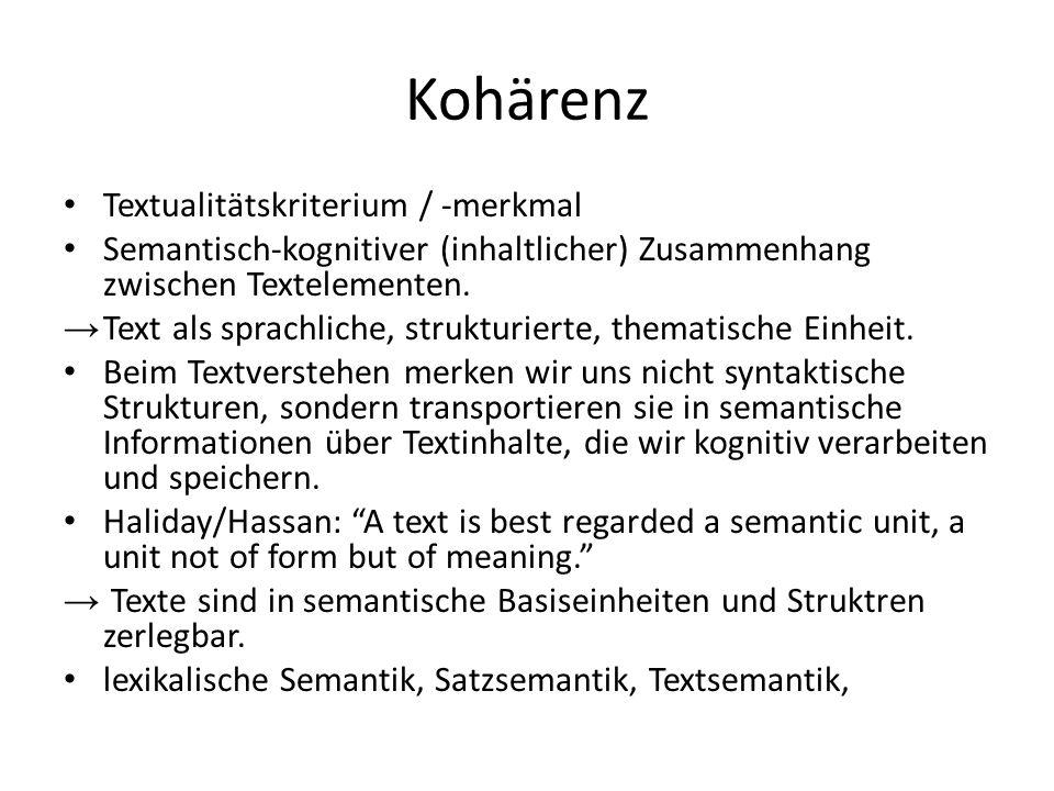 Kohärenz Textualitätskriterium / -merkmal Semantisch-kognitiver (inhaltlicher) Zusammenhang zwischen Textelementen. →Text als sprachliche, strukturier