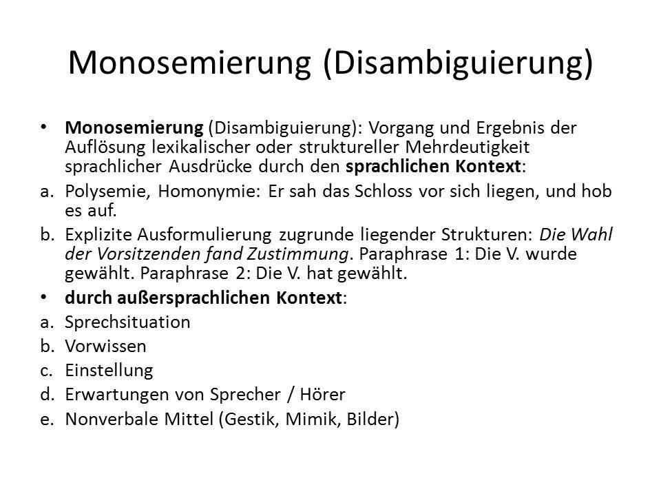 Monosemierung (Disambiguierung) Monosemierung (Disambiguierung): Vorgang und Ergebnis der Auflösung lexikalischer oder struktureller Mehrdeutigkeit sp