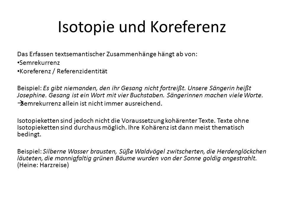 Isotopie und Koreferenz Das Erfassen textsemantischer Zusammenhänge hängt ab von: Semrekurrenz Koreferenz / Referenzidentität Beispiel: Es gibt nieman