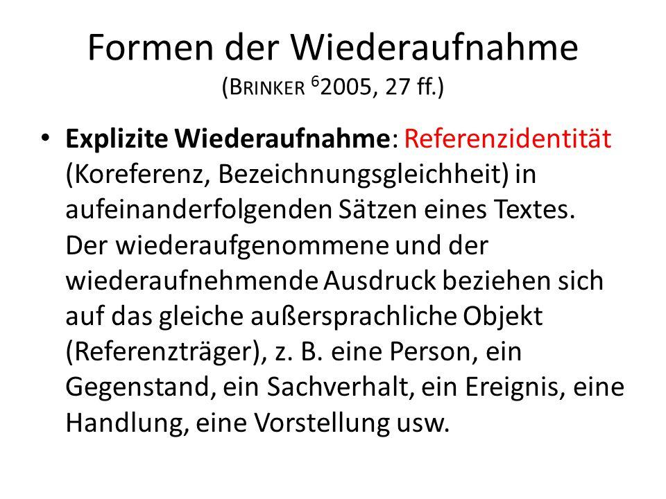 Formen der Wiederaufnahme (B RINKER 6 2005, 27 ff.) Explizite Wiederaufnahme: Referenzidentität (Koreferenz, Bezeichnungsgleichheit) in aufeinanderfol