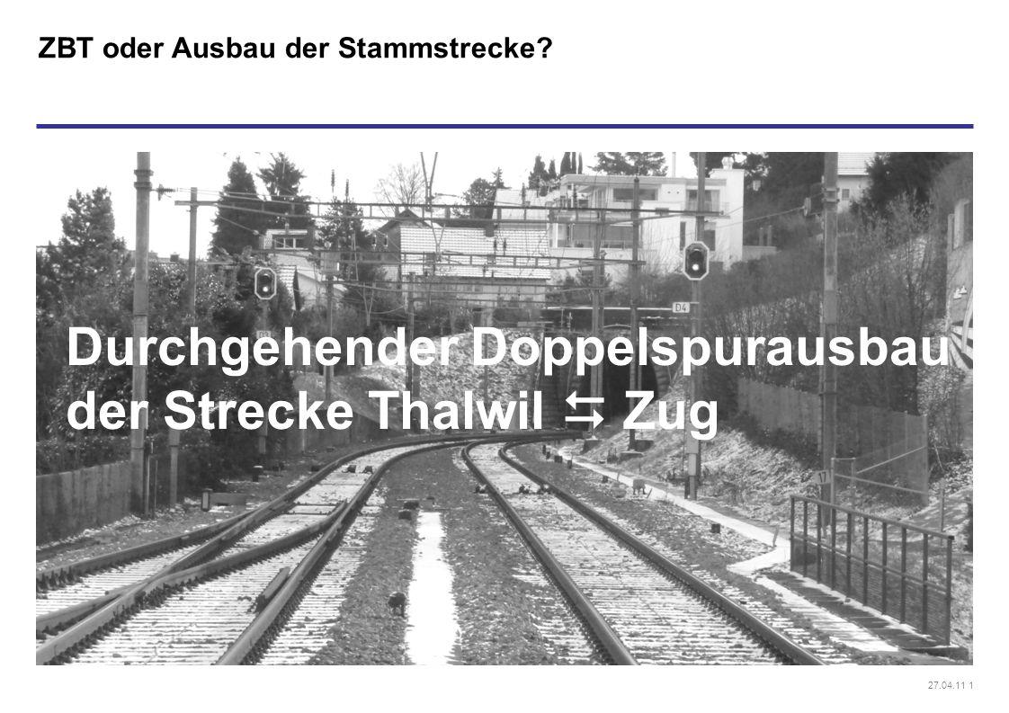 27.04.11 1 ZBT oder Ausbau der Stammstrecke? Durchgehender Doppelspurausbau der Strecke Thalwil  Zug