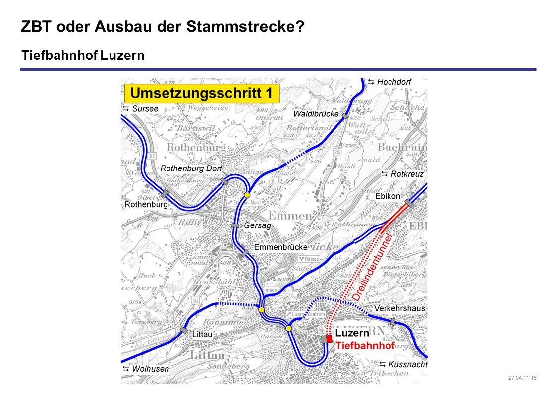 27.04.11 16 ZBT oder Ausbau der Stammstrecke? Tiefbahnhof Luzern