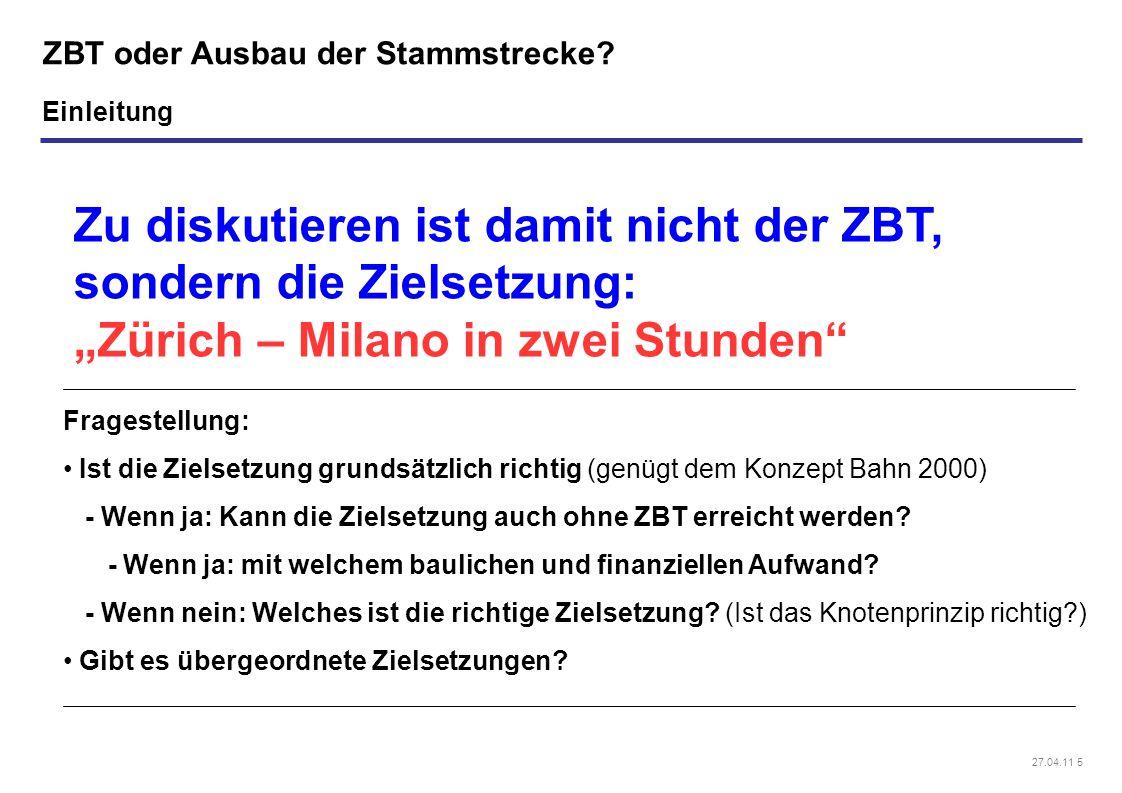 """27.04.11 5 ZBT oder Ausbau der Stammstrecke? Einleitung Zu diskutieren ist damit nicht der ZBT, sondern die Zielsetzung: """"Zürich – Milano in zwei Stun"""