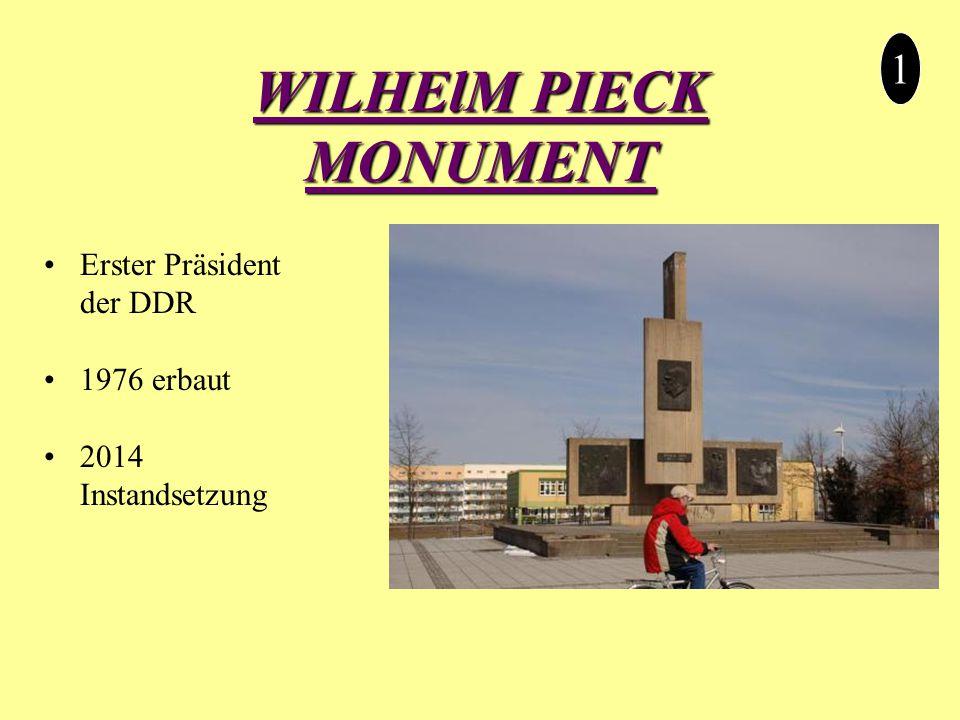 WILHElM PIECK MONUMENT 1 Erster Präsident der DDR 1976 erbaut 2014 Instandsetzung