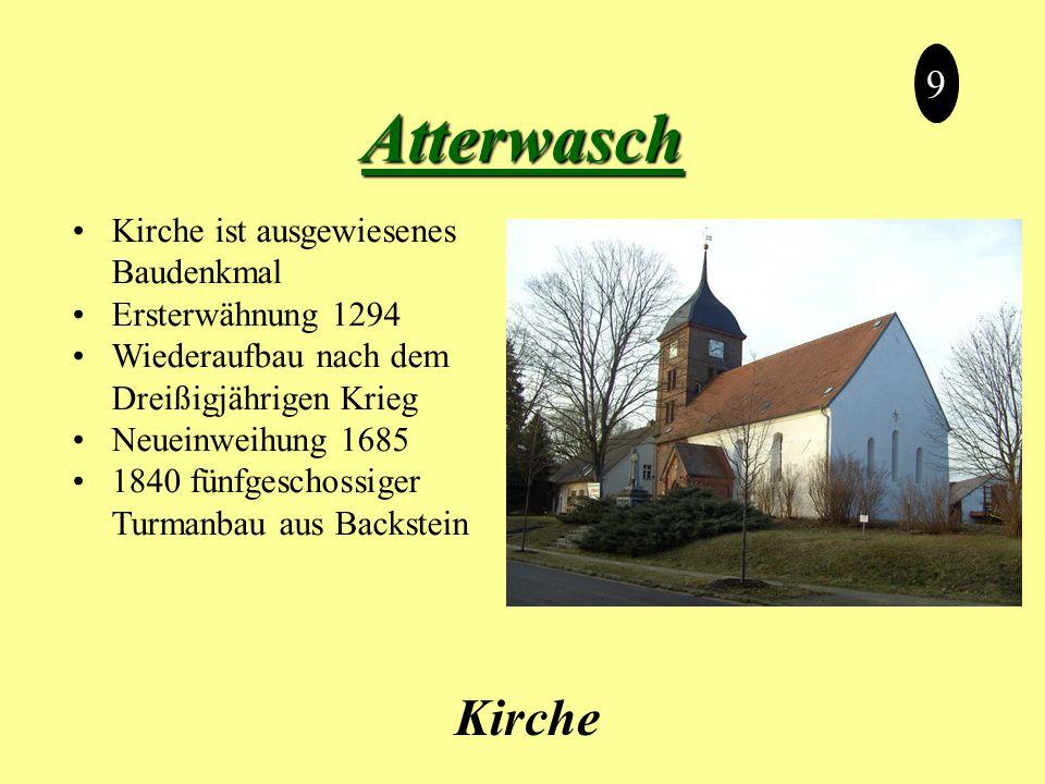 Atterwasch Kirche 9 Kirche ist ausgewiesenes Baudenkmal Ersterwähnung 1294 Wiederaufbau nach dem Dreißigjährigen Krieg Neueinweihung 1685 1840 fünfgeschossiger Turmanbau aus Backstein