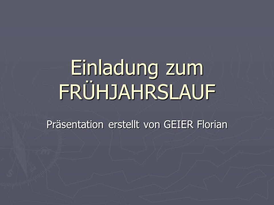 Einladung zum FRÜHJAHRSLAUF Präsentation erstellt von GEIER Florian