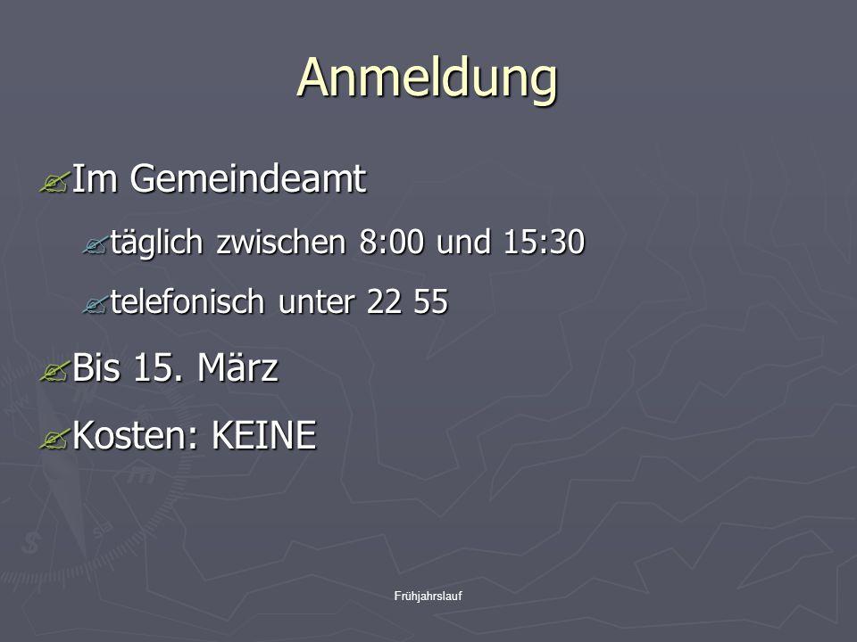 Frühjahrslauf Anmeldung  Im Gemeindeamt  täglich zwischen 8:00 und 15:30  telefonisch unter 22 55  Bis 15.
