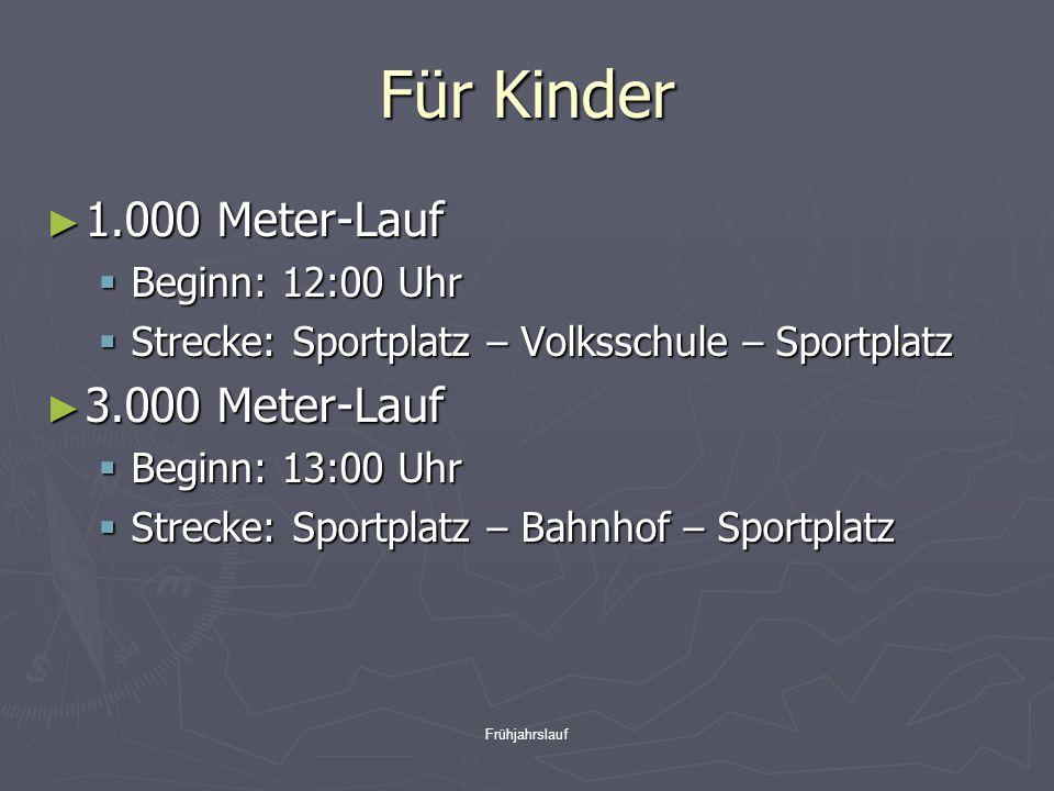 Frühjahrslauf Für Kinder ► 1.000 Meter-Lauf  Beginn: 12:00 Uhr  Strecke: Sportplatz – Volksschule – Sportplatz ► 3.000 Meter-Lauf  Beginn: 13:00 Uhr  Strecke: Sportplatz – Bahnhof – Sportplatz