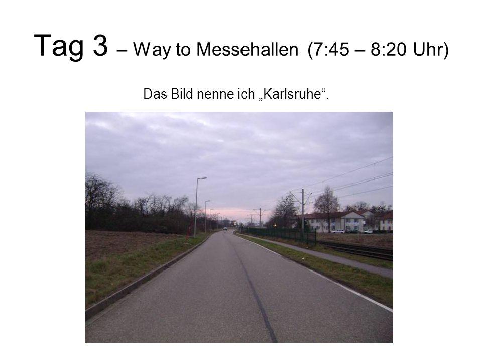 """Tag 3 – Way to Messehallen (7:45 – 8:20 Uhr) Das Bild nenne ich """"Karlsruhe ."""