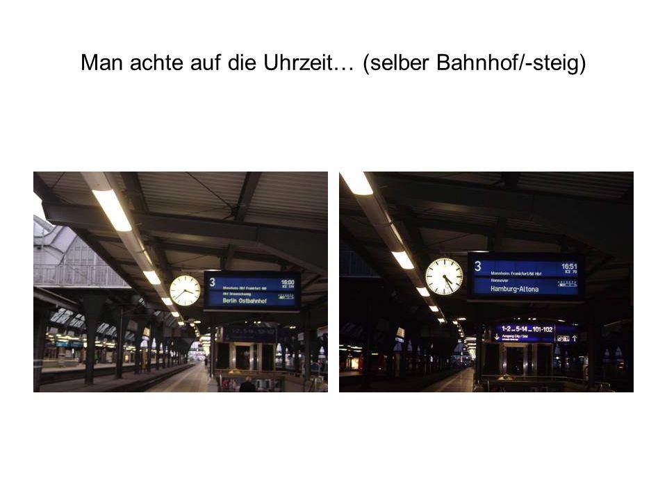Man achte auf die Uhrzeit… (selber Bahnhof/-steig)
