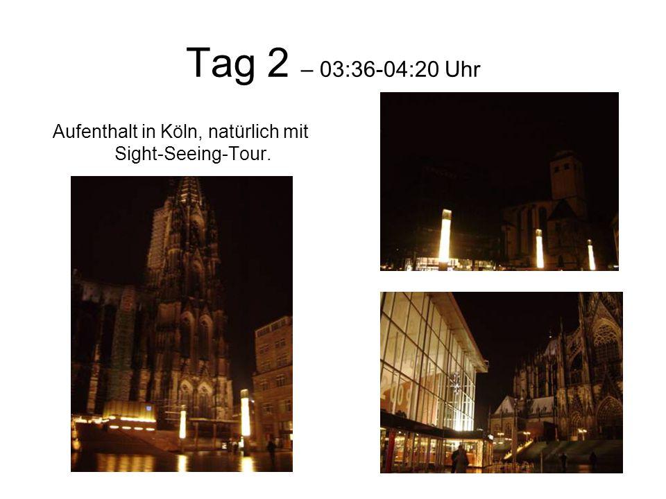 Tag 2 – 03:36-04:20 Uhr Aufenthalt in Köln, natürlich mit Sight-Seeing-Tour.
