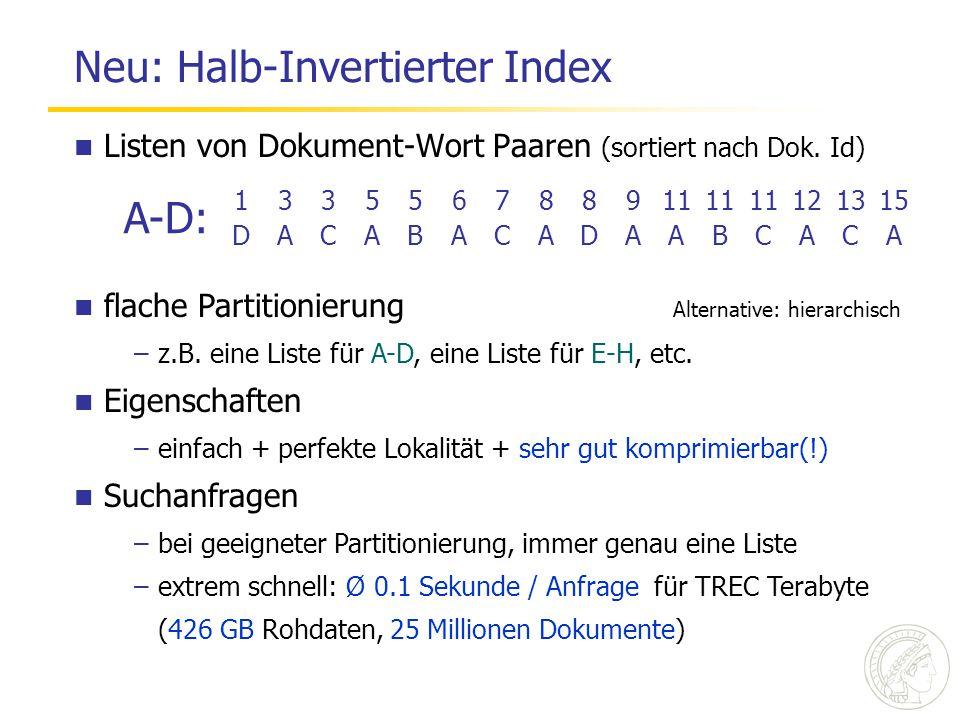 Neu: Halb-Invertierter Index Listen von Dokument-Wort Paaren (sortiert nach Dok. Id) A-D: 133556788911 121315 DACABACADAABCACA flache Partitionierung