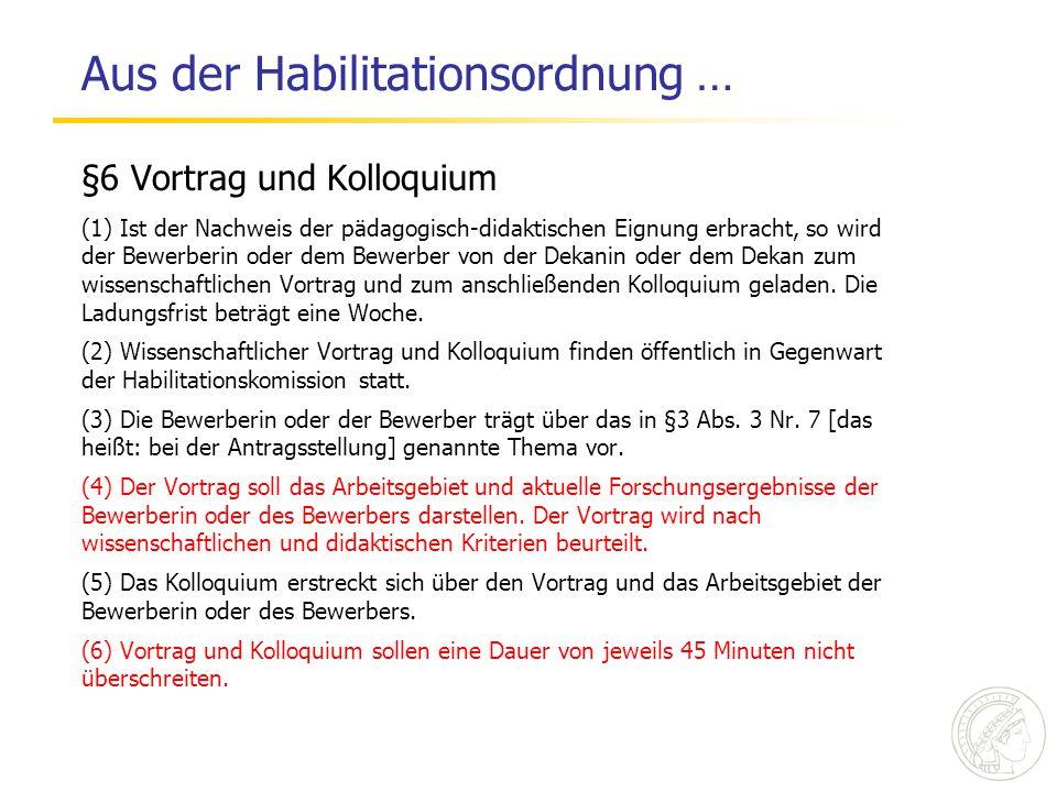 Aus der Habilitationsordnung … §6 Vortrag und Kolloquium (1) Ist der Nachweis der pädagogisch-didaktischen Eignung erbracht, so wird der Bewerberin od