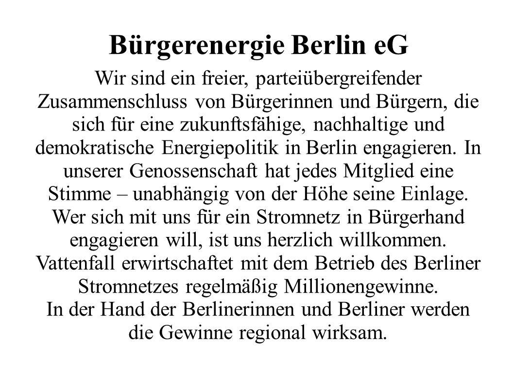 Bürgerenergie Berlin eG Wir sind ein freier, parteiübergreifender Zusammenschluss von Bürgerinnen und Bürgern, die sich für eine zukunftsfähige, nachh