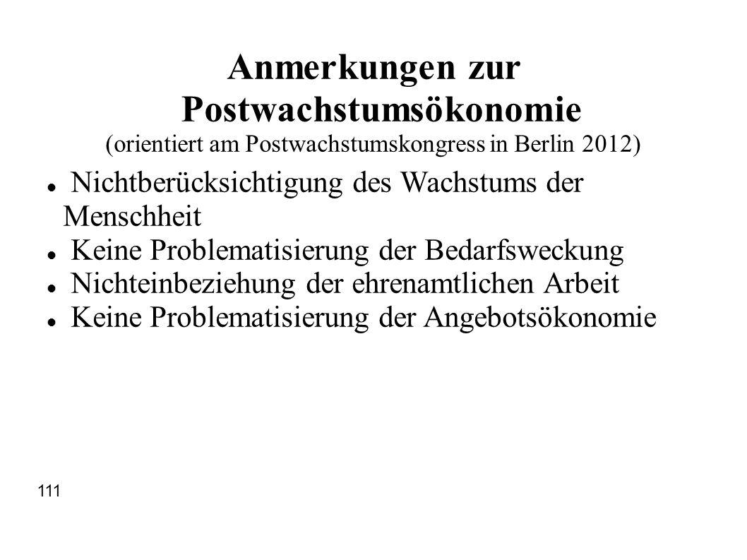 Anmerkungen zur Postwachstumsökonomie (orientiert am Postwachstumskongress in Berlin 2012) Nichtberücksichtigung des Wachstums der Menschheit Keine Pr