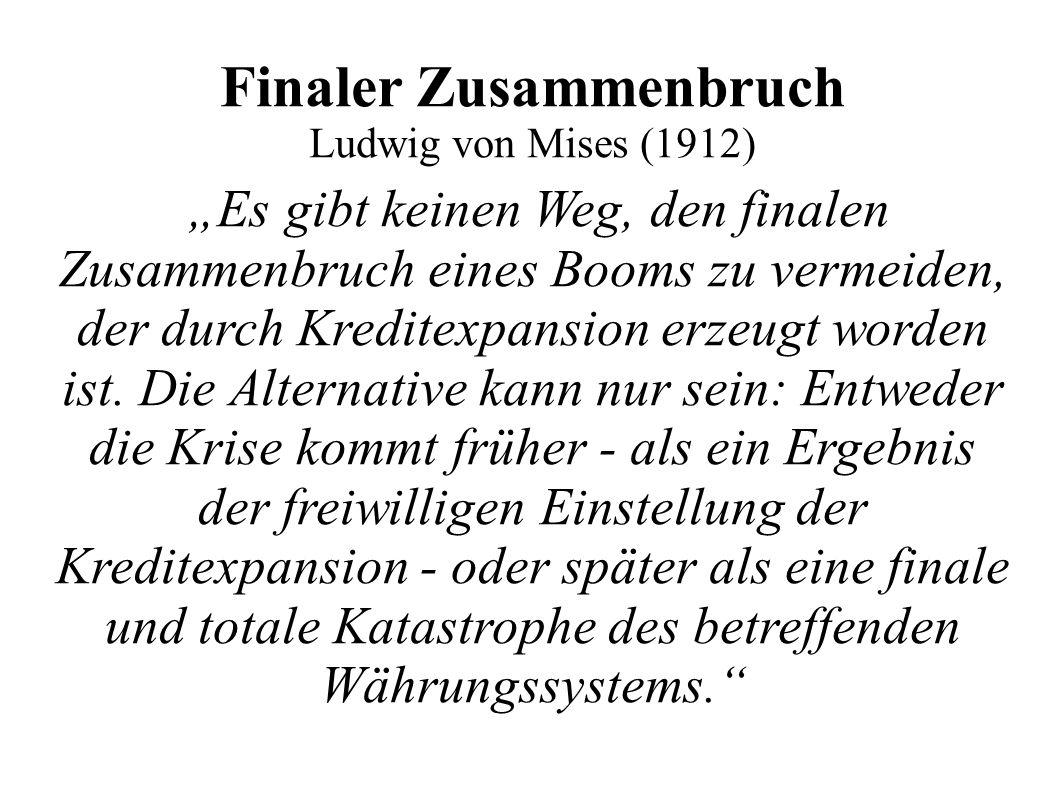 """Finaler Zusammenbruch Ludwig von Mises (1912) """"Es gibt keinen Weg, den finalen Zusammenbruch eines Booms zu vermeiden, der durch Kreditexpansion erzeu"""