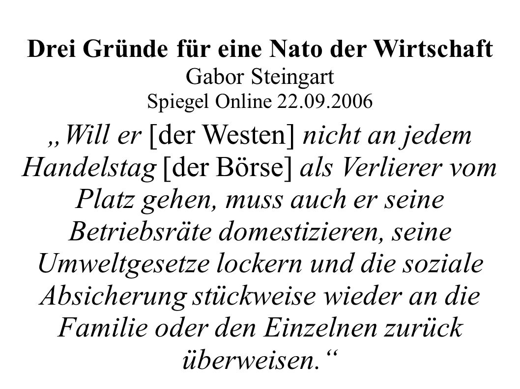 """Drei Gründe für eine Nato der Wirtschaft Gabor Steingart Spiegel Online 22.09.2006 """"Will er [der Westen] nicht an jedem Handelstag [der Börse] als Ver"""